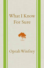 What I Know For Sure by Oprah